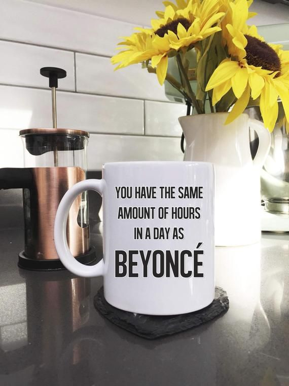 you have the same amount of hours in a day as Beyoncé Mug, beyonce mug, slogan mug, mugs with sayings, personalised gift